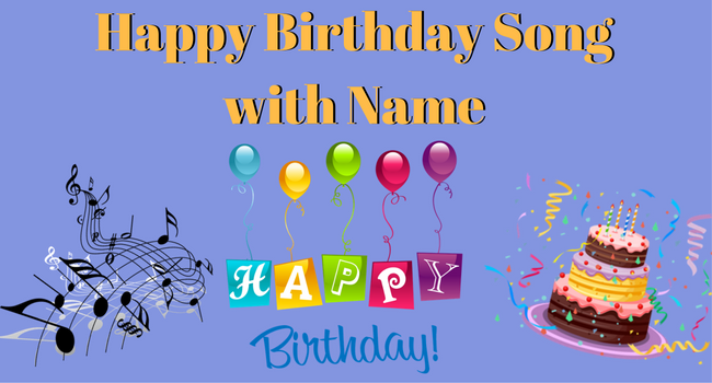 Get a Happy Birthday Song with Name right Now!! https