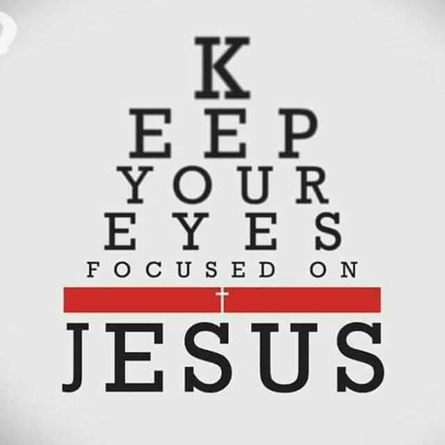 Keep your eyes focused on jesus