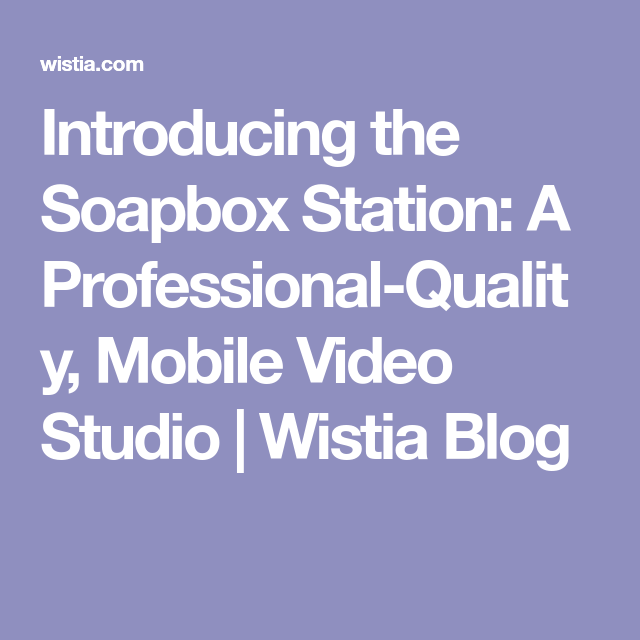 Introducing the Soapbox Station: A Professional-Quality