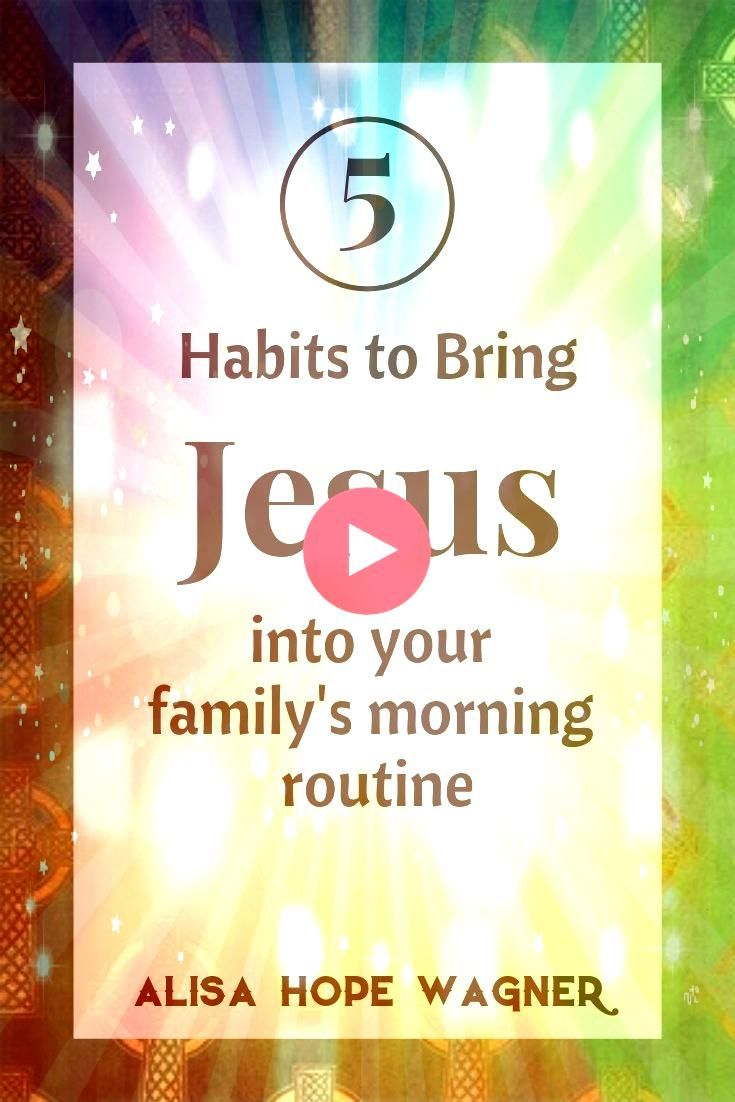 Habits to Bring Jesus into Your Familys Mornings Despite the craziness that life brings it is crucial to create a morning spiritual routine with your family to help preve...