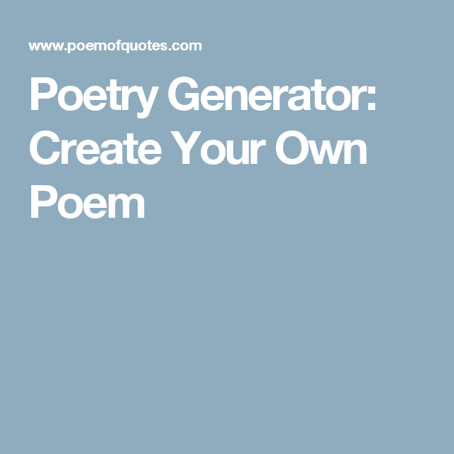 Poetry Generator: Create Your Own Poem | Poetry Realm | Pinterest ...
