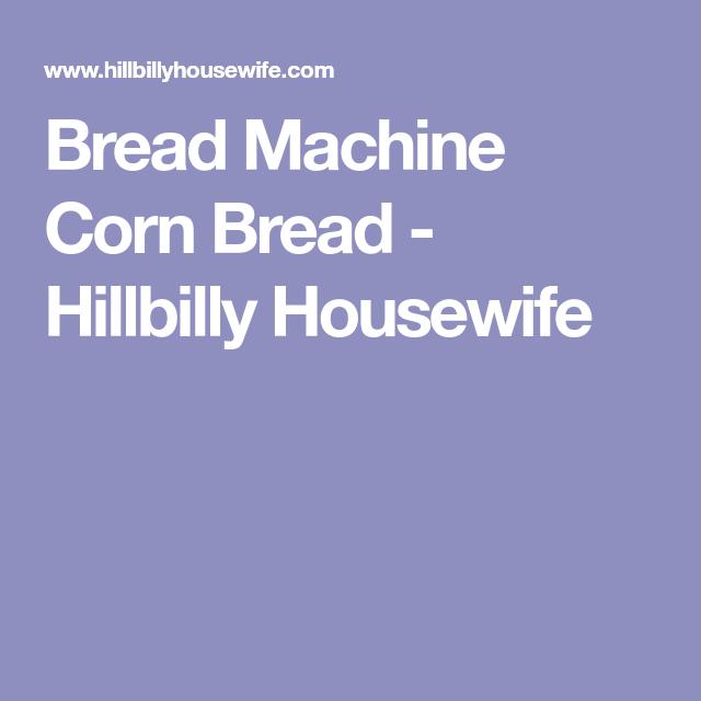 Bread Machine Corn Bread   Bread machine recipes ...