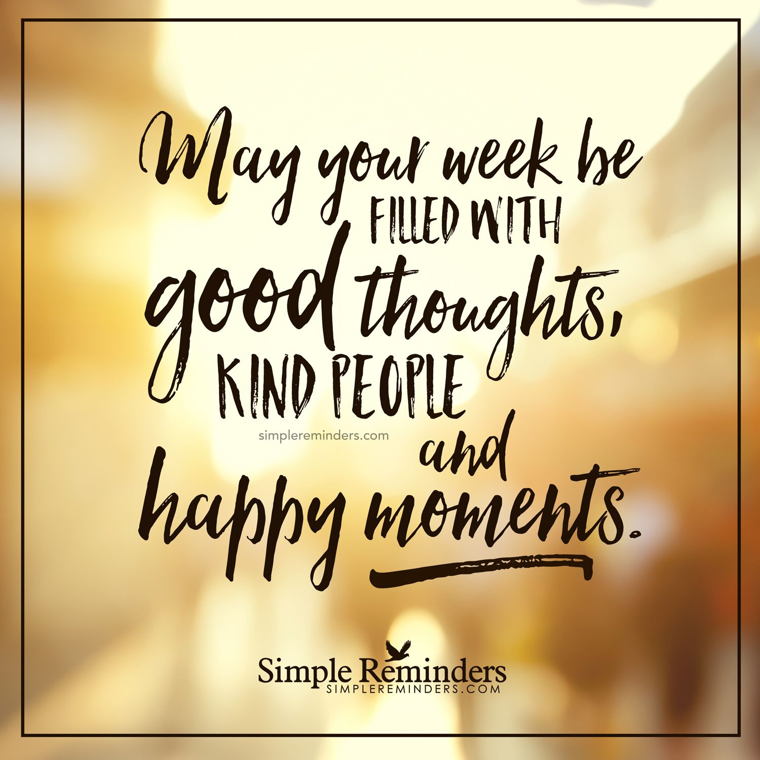 Fill Your Week With Happy Moments May Your Week Be Filled With Good