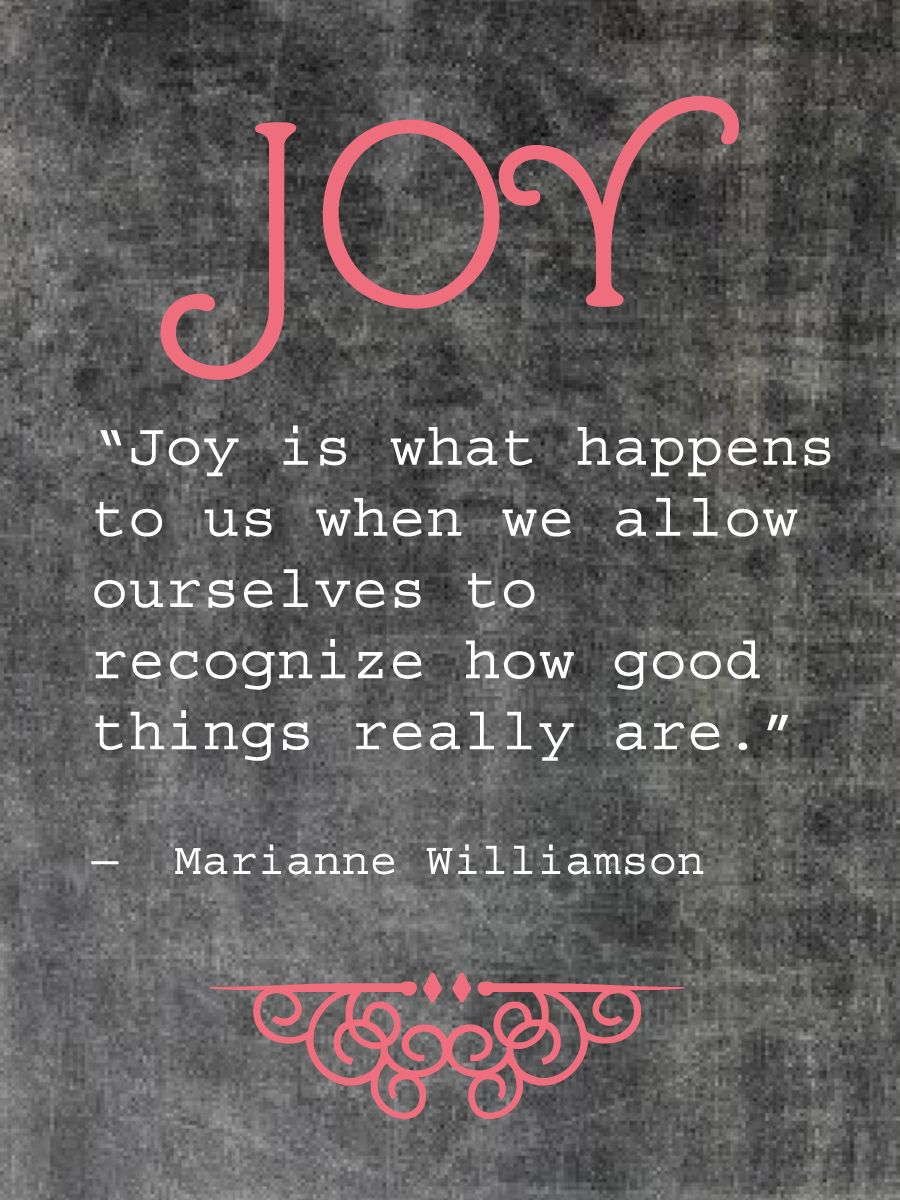 "Afbeeldingsresultaat voor ""Joy is what happens to us when we allow ourselves to recognize how good things really are"""
