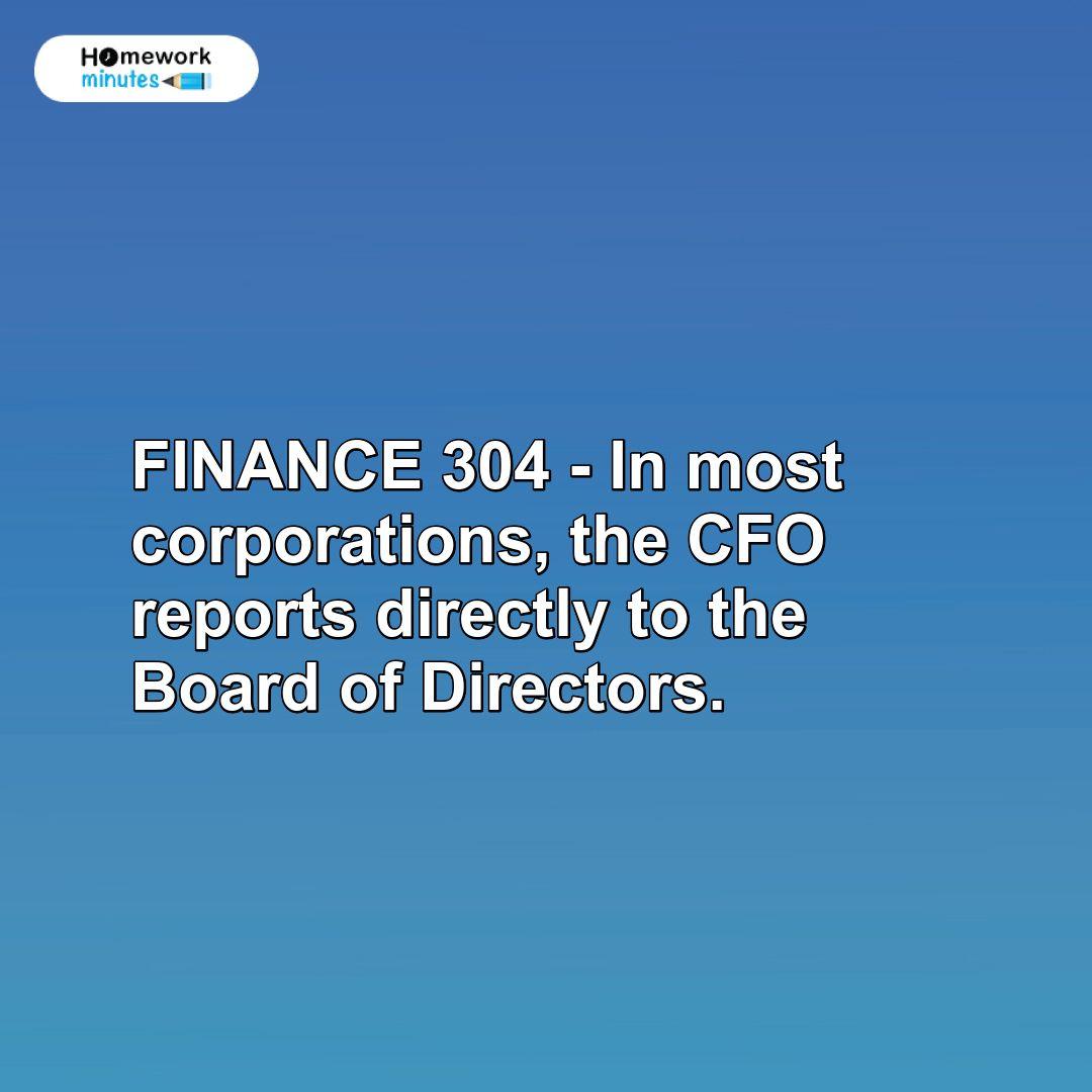 Finance 304 In Most Corporations The Cfo Reports Directly To The Board Of Directors Board Of Directors Finance Cfo