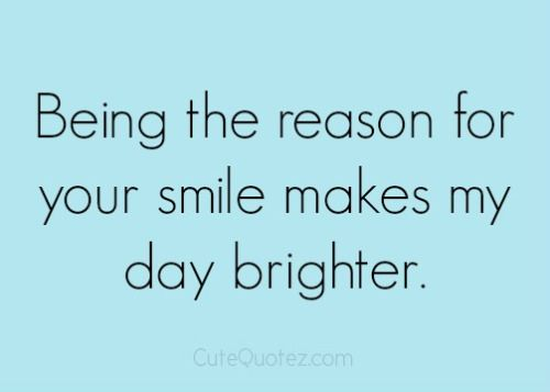 Being the reason for your smile makes my day brighter. | All About