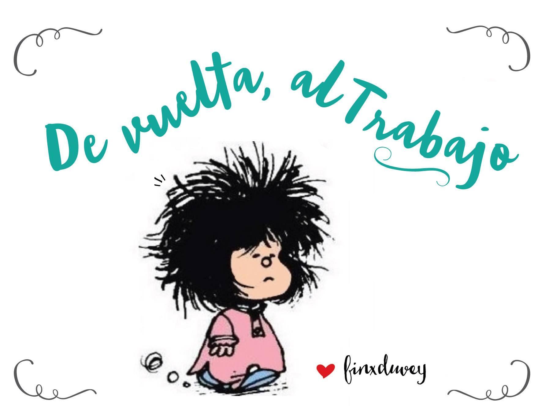 De Vuelta Al Trabajo Mafalda Frases Mafalda Y Vuelta Al