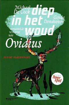 Diep in het woud – verzamelde verhalen van Ovidius - Michael De Cock