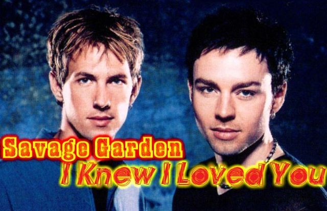 Savage Garden I Knew I Loved You Before I Met You Soundtrack Of My Life Pinterest Savage