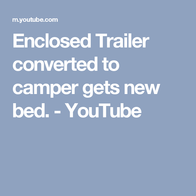 Enclosed Trailer converted to camper gets new bed. - YouTube