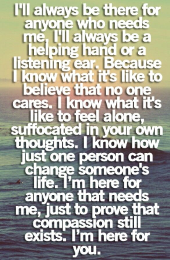 I Am Always There For People I Always Seem To Want To Help People