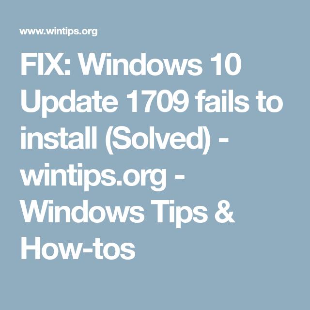 windows 10 1709 fails to install ▷▷ a c i