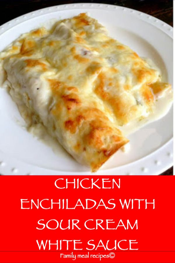 Chicken Enchiladas With Sour Cream White Sauce With Images Easy Chicken Enchilada Recipe Creamy Chicken Enchiladas Sour Cream Chicken Enchilada Recipe
