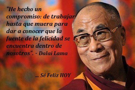 Image Result For Encuentra La Feliocidad En El Trabajo O N O Seras Feliz Dalai Lama Beautiful Mind Chakra