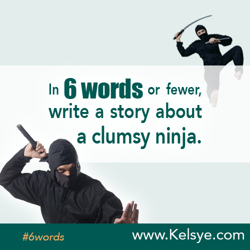 In SIX WORDS or fewer, write a story about a clumsy ninja.  Need ideas? http://ow.ly/Zu41N  #6words #writing #sixwordstory