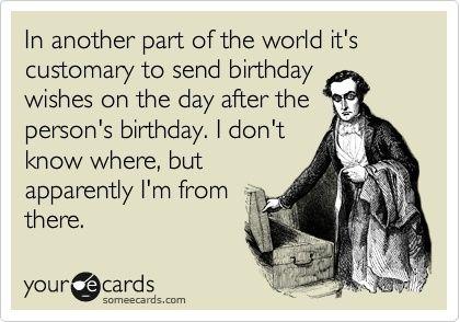 HAPPY LATE BIRTHDAY POSTINGS