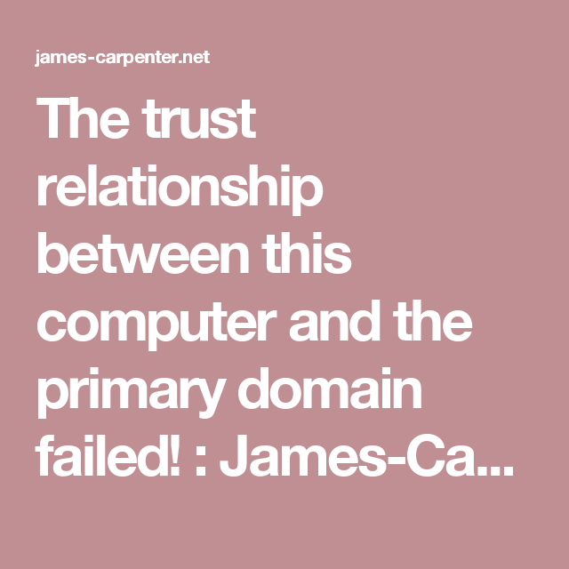 The Trust Relationship Between This Computer And The Primary Domain Failed James Carpenter Net Trust In Relationships Fails Relationship