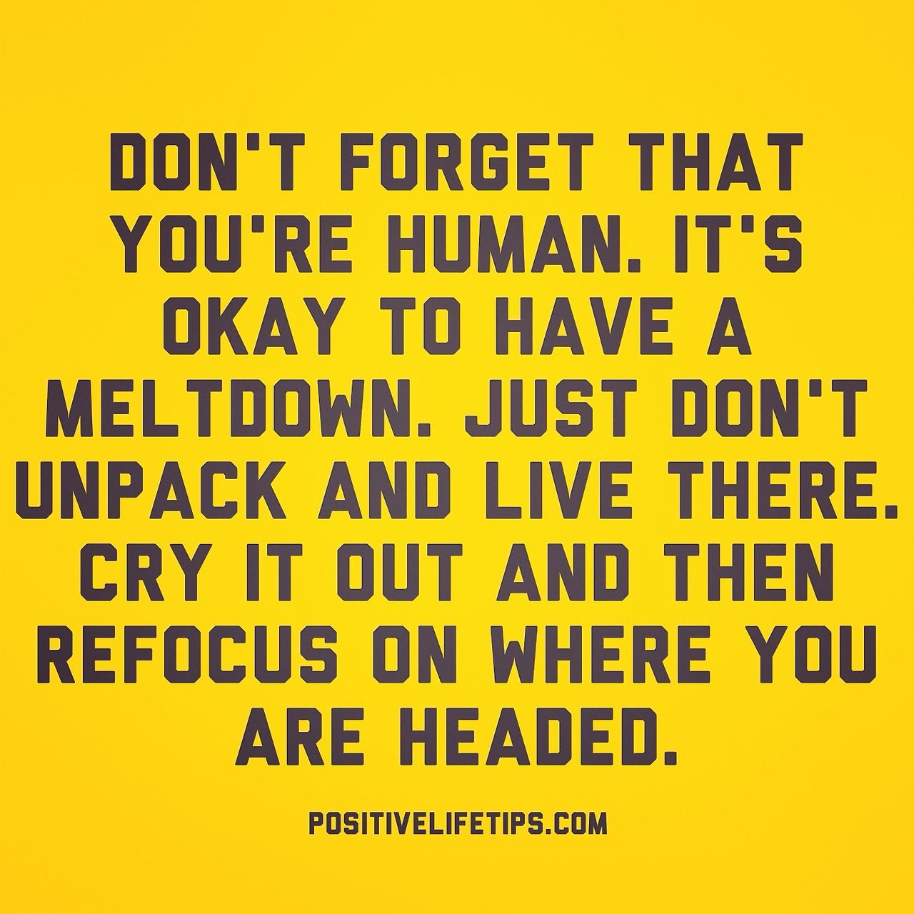 Positivelifetips Its Ok To Have A Bad Day Its Ok To Have A Melt