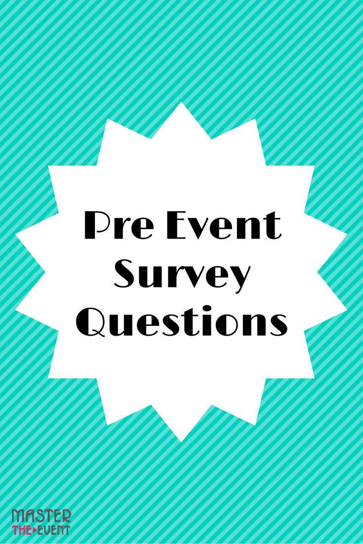 a pre event survey is very important becase it gets you thinking