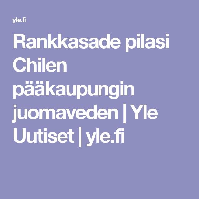 Rankkasade pilasi Chilen pääkaupungin juomaveden   Yle Uutiset   yle.fi