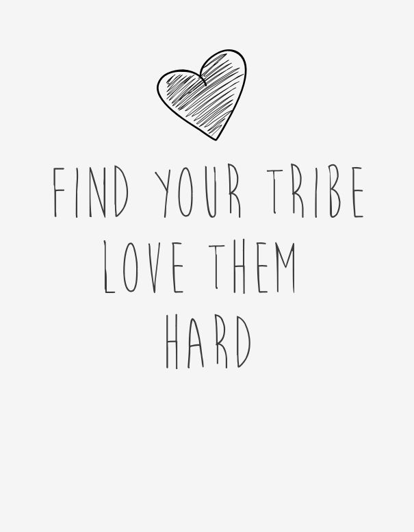 Find Your Tribe Love Them Hard | Quotes ** | Pinterest | Amazing Words,  Wisdom And Thoughts