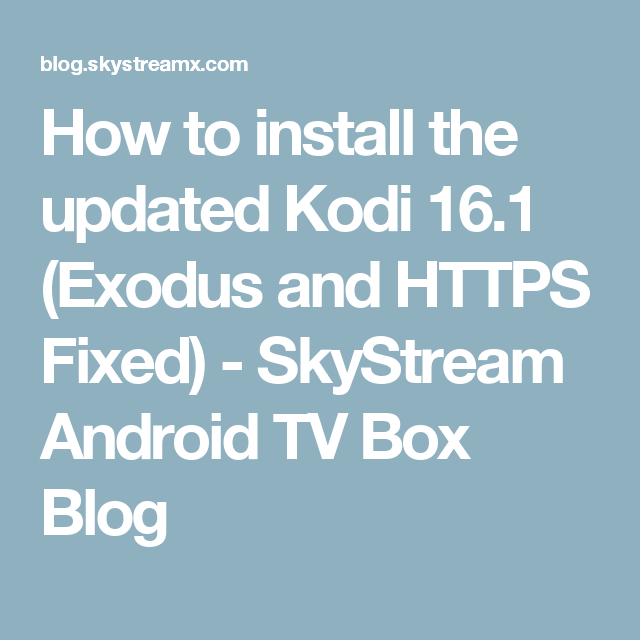How to install the updated Kodi 16 1 (Exodus and HTTPS Fixed