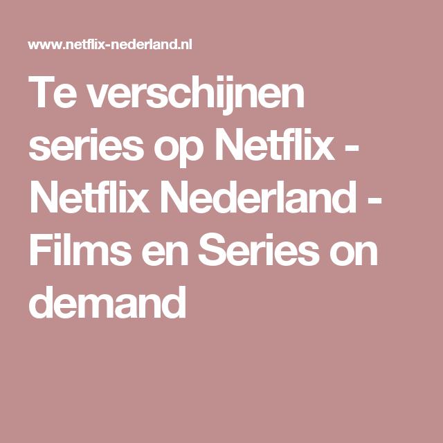 Te Verschijnen Series Op Netflix Netflix Nederland Films En Series On Demand Netflix Film Nieuwe Films