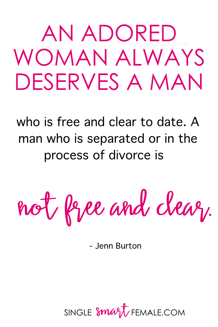 An adored woman always deserves a man who is free and clear