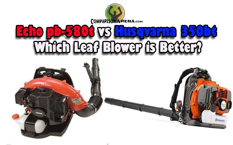 Echo Pb 580t Vs Husqvarna 350bt Which Leaf Blower Is Better In 2020 Husqvarna Leaf Blower Echo