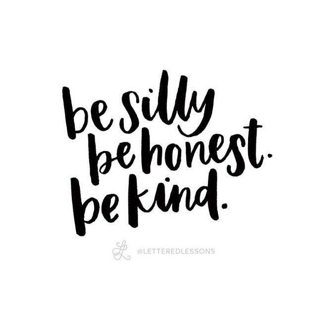 Lesson 96: Be silly. Be honest. Be kind.