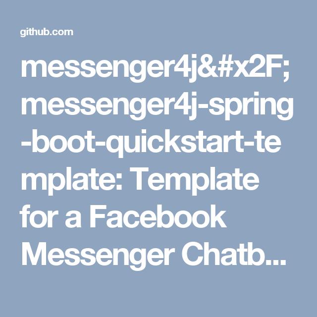 messenger4j/messenger4j-spring-boot-quickstart-template: Template for a Facebook Messenger Chatbot using Java, Spring Boot, and messenger4j. Write Chatbots within minutes 🔥