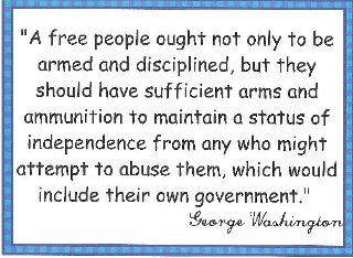 A Free People Ought Not Only To Be Armed And Disciplined But They