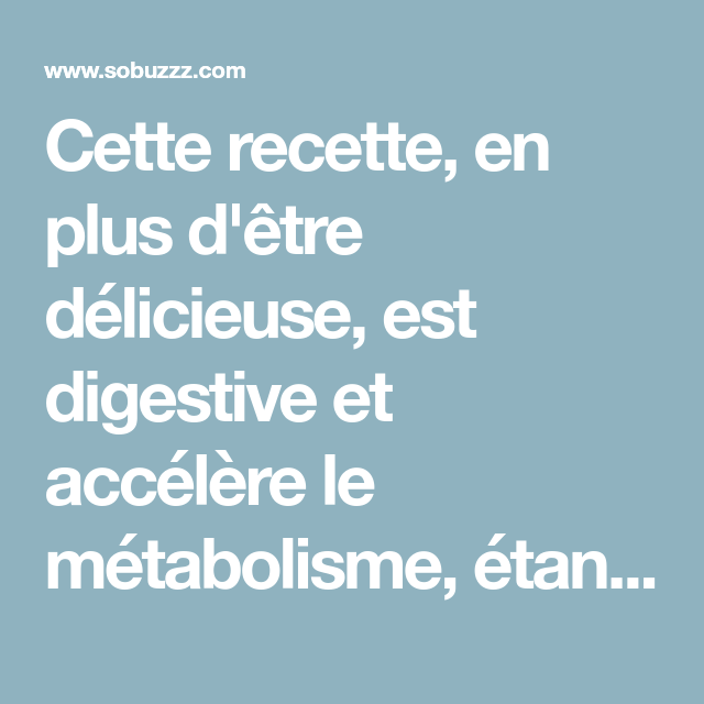 Cette recette, en plus d'être délicieuse, est digestive et