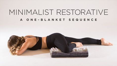 minimalist restorative a oneblanket sequence  yoga