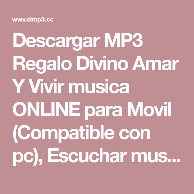Descargar Mp3 Regalo Divino Amar Y Vivir Musica Online Para Movil Compatible Con Pc Escuchar Musica De Regalo Divino A Musica Online Descargar Música Te Amo
