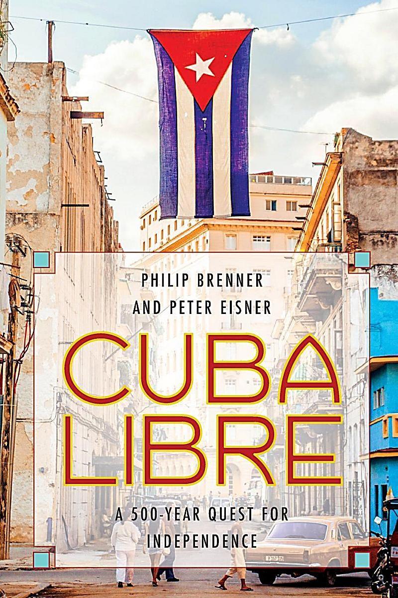 Cuba Libre. Philip Brenner, Peter Eisner,. Kartoniert (TB) - Buch