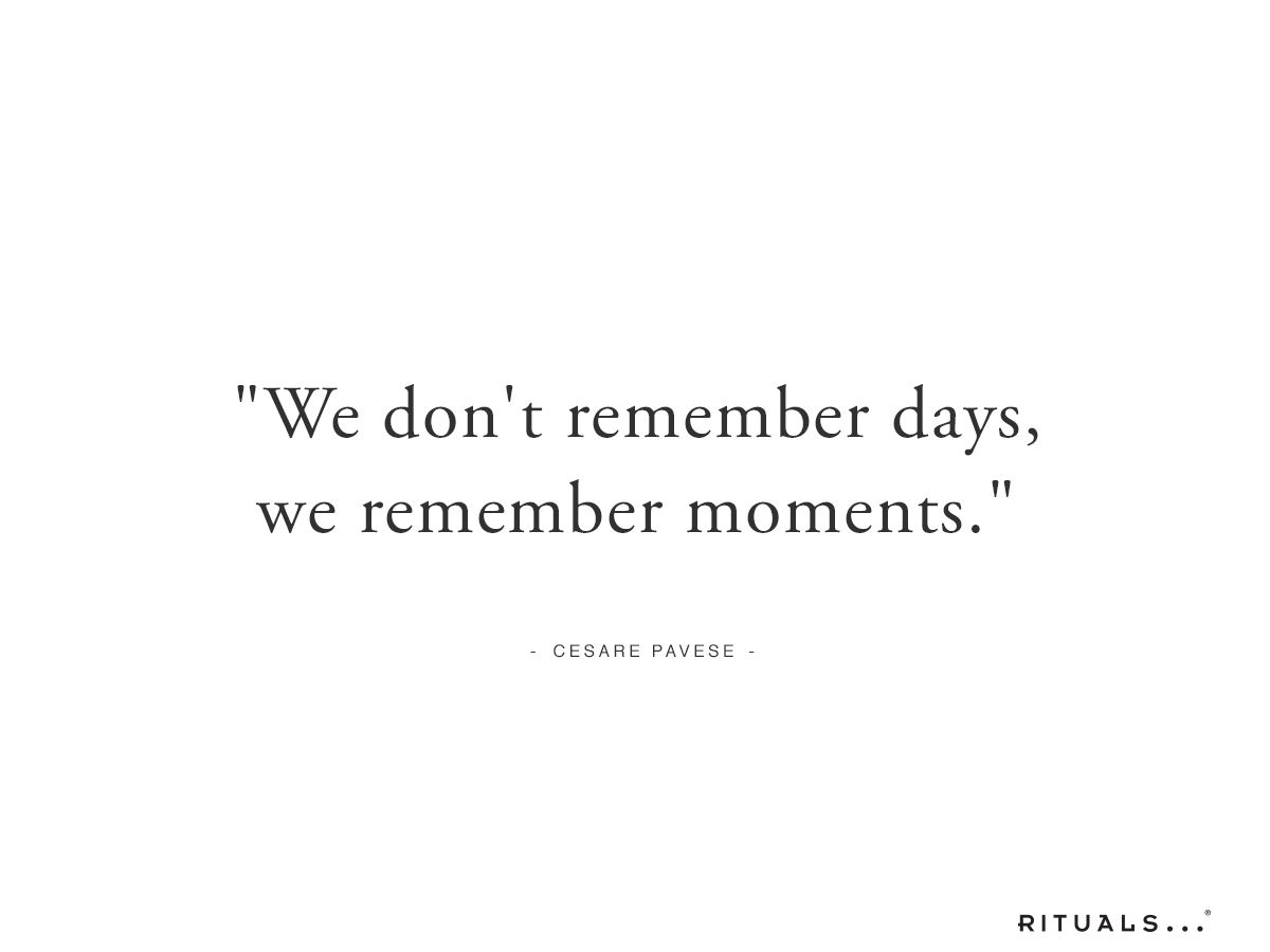 We Don T Remember Days We Remember Moments Remember Day Happy Quotes Inspirational Quotes To Live By