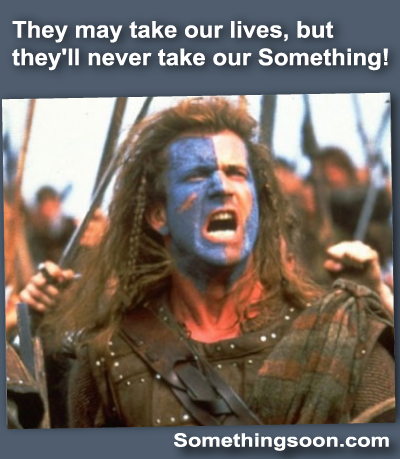 Braveheart Mel Gibson The May Take Our Lives Movie Quote
