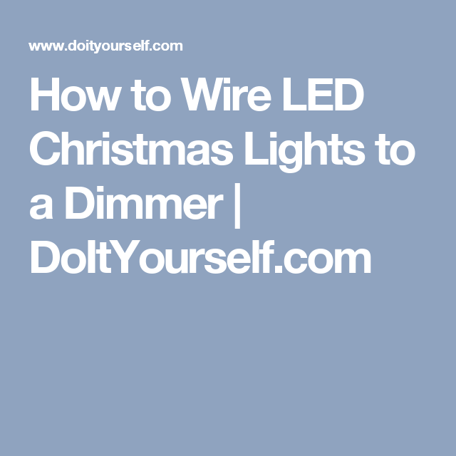 How to Wire LED Christmas Lights to a Dimmer | DoItYourself.com