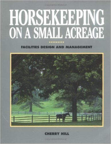 Horsekeeping on a Small Acreage: Facilities Design and Management: Cherry Hill: 9780882665962: Books - Amazon.com