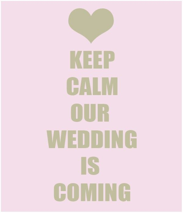 Keep Calm Our Wedding Is Coming Wedding Keep Calm Wedding