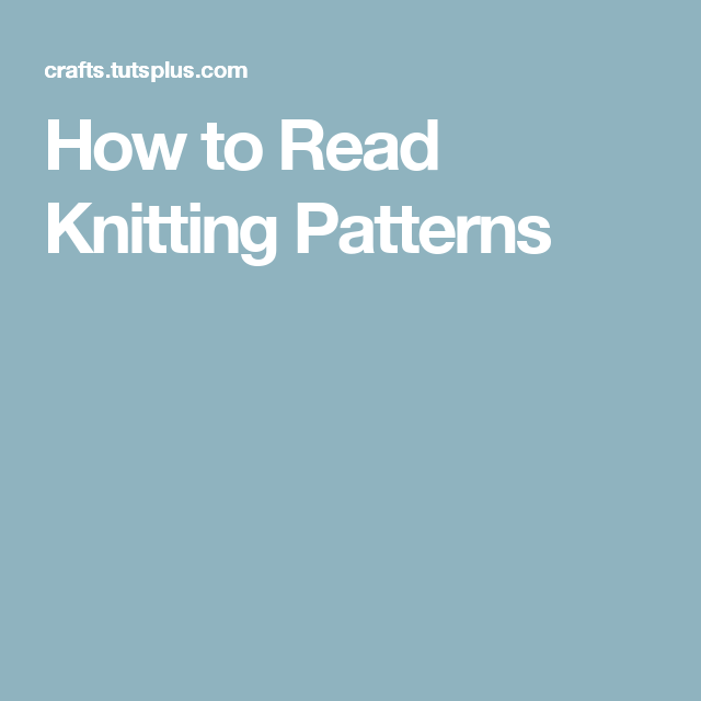 How To Read Knitting Patterns Crochet And Knit Pinterest