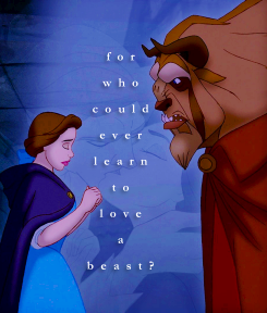 For who could ever learn to love a beast?
