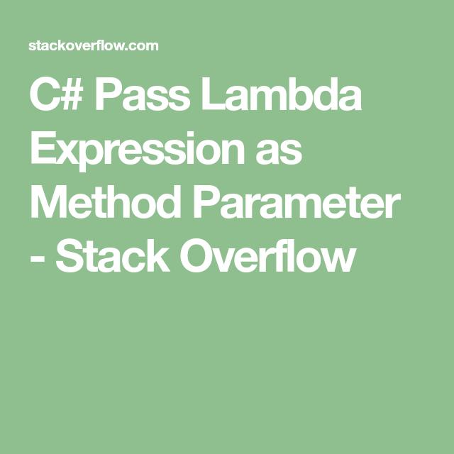 C Pass Lambda Expression As Method Parameter Stack Overflow Lambda Expressions Stack Overflow