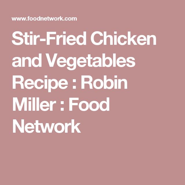 Stir-Fried Chicken and Vegetables Recipe : Robin Miller : Food Network