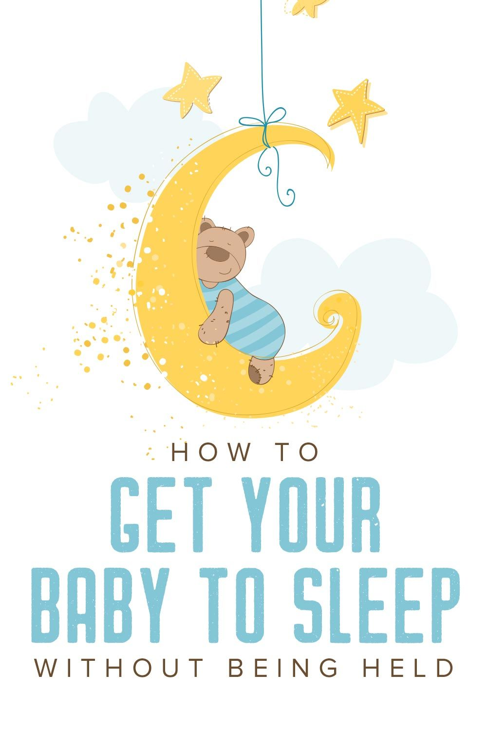 How To Get Your Baby To Sleep Without Being Held Baby Sleep Fussy Baby Baby Sleep Problems