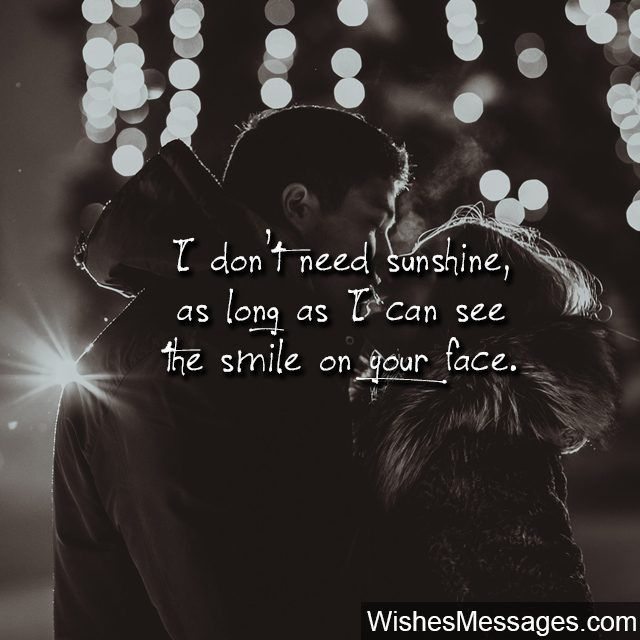I Don T Need Sunshine As Long As I Can See The Smile On Your Face Via Wishesmessages C Message For Husband Valentine Message For Husband Funny Dating Quotes