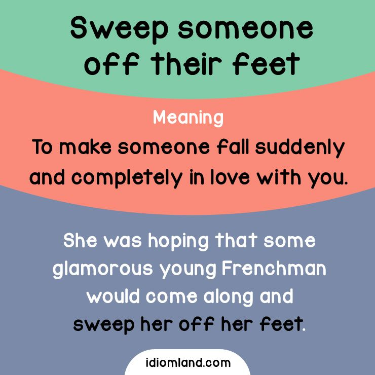Idiom of the day: Sweep someone off their feet  Meaning: To