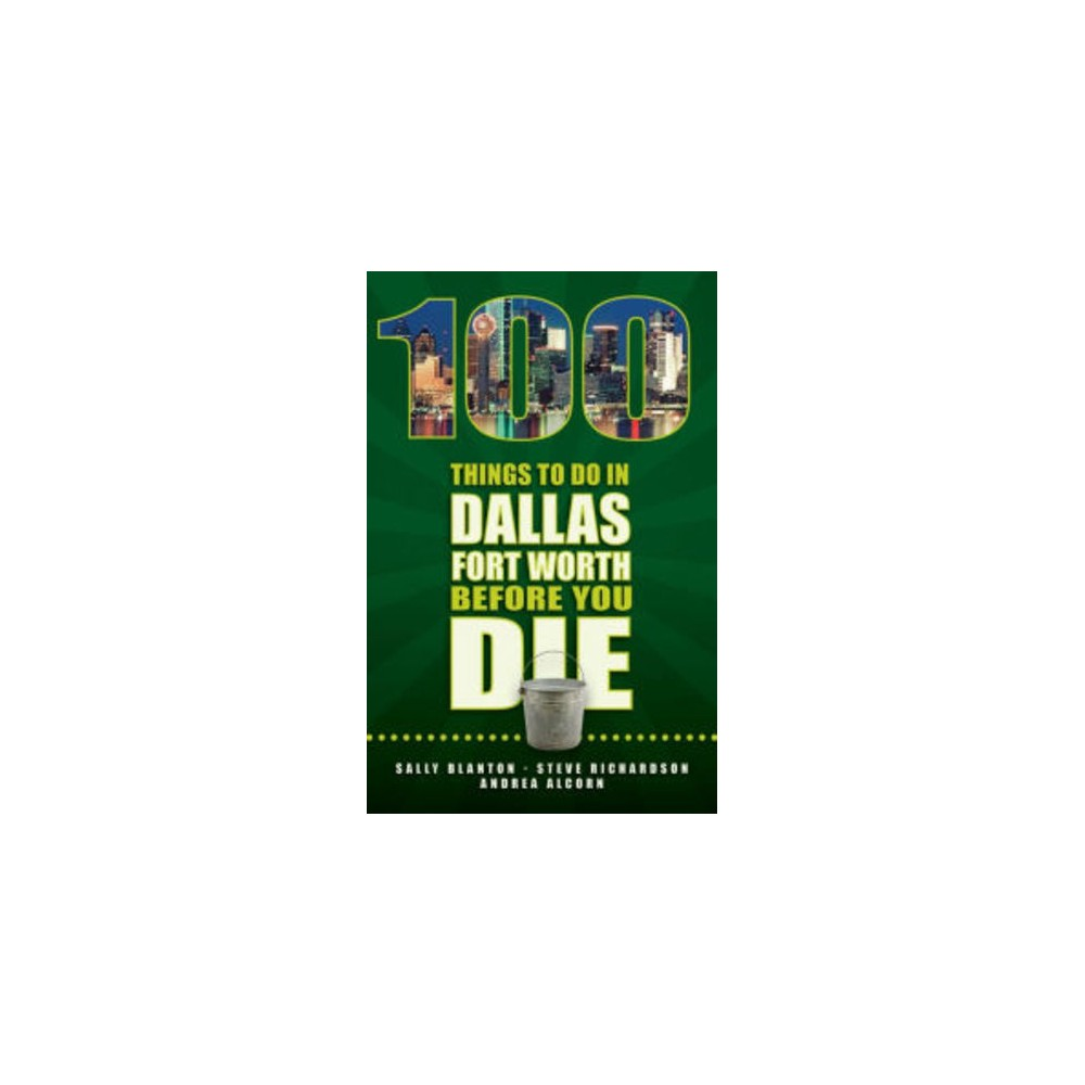100 Things To Do In Dallas Fort Worth Before You Die (Paperback) (Sally