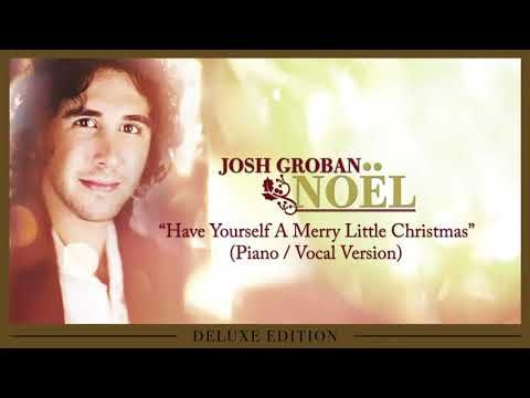 Josh Groban - Have Yourself A Merry Little Christmas (Piano / Vocal Version) [OFFICIAL AUDIO ...